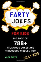 Farty Jokes for Kids: Big Book of 788+ Hilarious Jokes and Ridiculous Riddles for Silly Kids