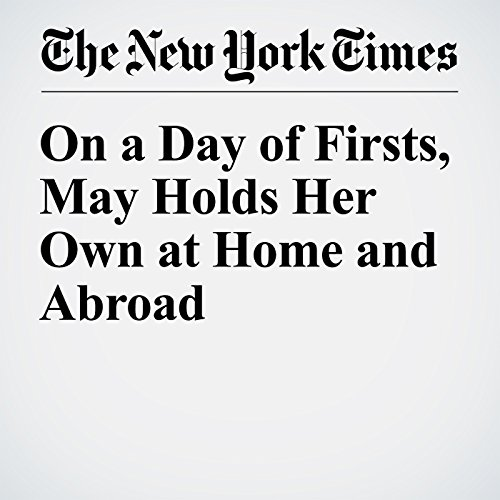 On a Day of Firsts, May Holds Her Own at Home and Abroad cover art