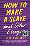 How to Make a Slave and Other Essays (21st Century Essays)