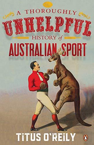 A Thoroughly Unhelpful History of Australian Sport (English Edition)
