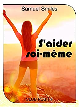 S'aider soi-même (Self-Help): Développement personnel (French Edition) by [Samuel Smiles, Club Positif]