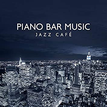 Piano Bar Music: Jazz Café Bar Music Background and Easy Listening, Chicago Cocktail and Drinks, Pianobar Instrumental Soft Songs, Dinner Restaurant Music