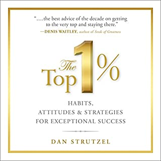 The Top 1%     Habits, Attitudes & Strategies For Exceptional Success               By:                                                                                                                                 Dan Strutzel                               Narrated by:                                                                                                                                 Dan Strutzel                      Length: 5 hrs and 10 mins     28 ratings     Overall 4.6