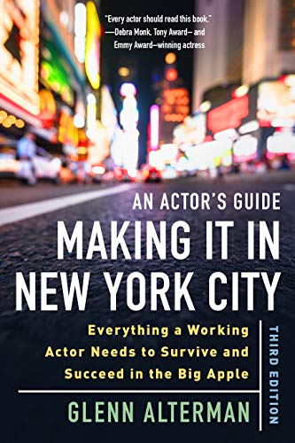 An Actor's Guide―Making It in New York City, Third Edition: Everything a Working Actor Needs to Survive and Succeed in the Big Apple