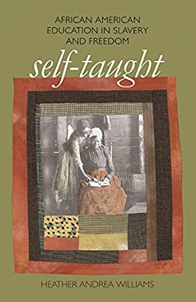Self-Taught: African American Education in Slavery and Freedom (The John Hope Franklin Series in African American History and Culture) by Heather Andrea Williams (2005-03-07)