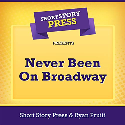 Short Story Press Presents Never Been on Broadway audiobook cover art