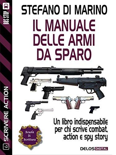 Il manuale delle armi da sparo (Scuola di scrittura Scrivere action)