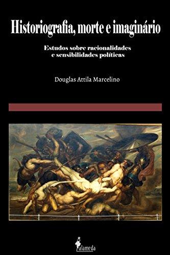Historiografia, morte e imaginário: Estudos sobre racionalidades e sensibilidades políticas