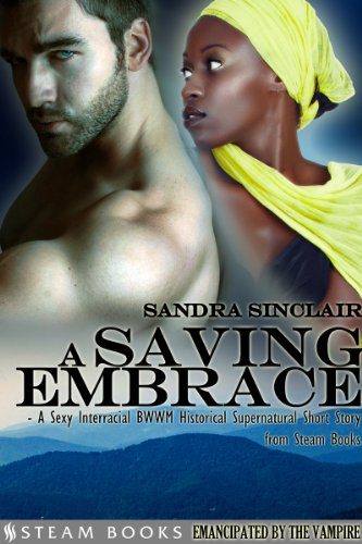 A Saving Embrace - A Sexy Interracial BWWM Historical Supernatural Short Story from Steam Books (Emancipated by the Vampire Book 2) (English Edition)