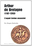 Arthur de Bretagne (1187-1203) : L'espoir breton assassiné