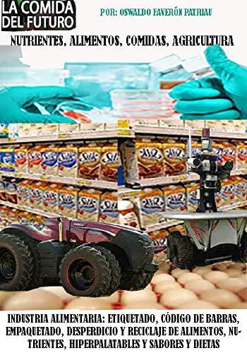 Industria alimentaria, Etiquetado, Código de barras, Empaquetado, Desperdicio y Reciclaje de alimentos, Nutrientes y Sabores y Dietas (Nutrientes, alimentos, licores y agricultura nº 4)
