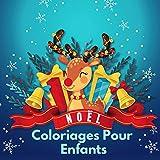 Noël: Coloriages Pour Enfants: Livres à colorier pour les tout-petits, Cadeau de Noël pour Fille, Garçon et enfants, Pages à colorier incluant le Père ... de neige et plus encore ! (2-4 ans, 4-8 ans)