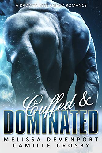 Cuffed & Dominated: A Daddy's Best Friend Romance (Forbidden Passion Book 1)