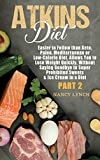 Atkins Diet: Easier to Follow than Keto, Paleo, Mediterranean or Low-Calorie Diet, Allows You to Lose Weight Quickly, Without Saying Goodbye to Super Prohibited Sweets & Ice Cream in a Diet (Part 2)