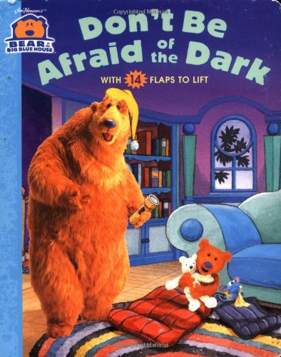 Don't Be Afraid of the Dark: With 14 Flaps to Lift (Bear in the Big Blue House, 4)