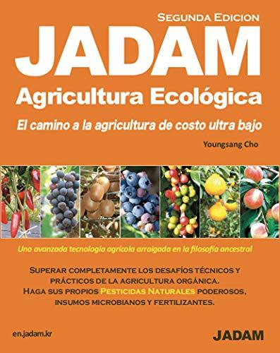 JADAM Agricultura Ecológica(Segunda Edicion). Haga sus propios PESTICIDAS NATURALES p. oderosos. El camino a la agricultura de costo ultra bajo