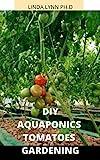 AQUAPONICS TOMATOES GARDENING: PERFECT AND...