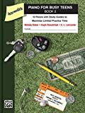 Piano for Busy Teens, Bk 2: 12 Pieces with Study Guides to Maximize Limited Practice Time