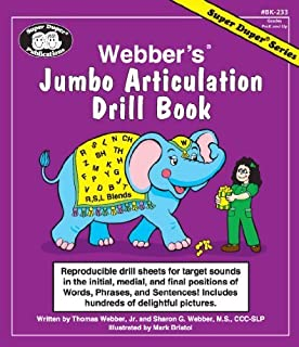 Webber's® Jumbo Articulation Drill Book: Reproducible drill sheets for target sounds in the initial, medial, and final positions of Words, Phrases, and Sentences! Includes hundreds of delightful pictures.
