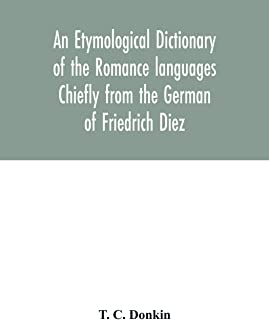 An etymological dictionary of the Romance languages Chiefly from the German of Friedrich Diez