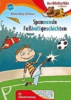 Spannende Fussballgeschichten: Der Buecherbaer: 1. Klasse. Mit Silbentrennung