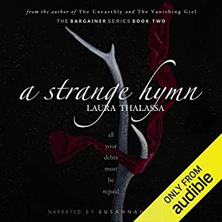 A Strange Hymn     The Bargainer, Book 2              Written by:                                                                                                                                 Laura Thalassa                               Narrated by:                                                                                                                                 Susannah Jones                      Length: 10 hrs and 33 mins     17 ratings     Overall 4.2