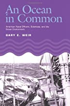 An Ocean in Common: American Naval Officers, Scientists, and the Ocean Environment (Williams-Ford Texas A&M University Military History Series Book 72)