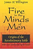 Book -- FIRE IN THE MINDS OF MEN: ORIGINS OF THE REVOLUTIONARY FAITH