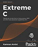 Extreme C: Taking you to the limit in Concurrency, OOP, and the most advanced capabilities of C - Kamran Amini