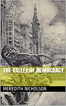 The Valley of democracy (The Meredith Nicholson Collection Book 17) by [Meredith Nicholson]
