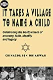 It Takes A Village To Name A Child: Celebrating the bestowment of ancestry, faith, identity and legacy (The Afrofuturism Readers Library Book 1)