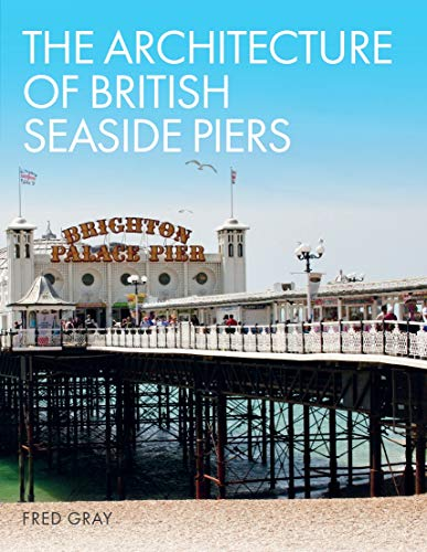 The Architecture of British Seaside Piers (English Edition)