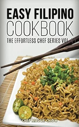 Easy Filipino Cookbook (The Effortless Chef Series) (Volume 5) by Chef Maggie Chow (2015-06-26)