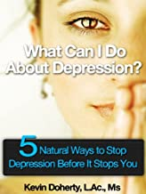 What Can I Do About Depression? 5 Natural Ways to Stop Depression Before It Stops You