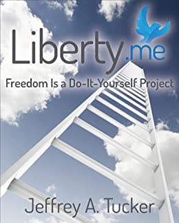 Liberty.me: Freedom Is a Do-It-Yourself Project by [Jeffrey A. Tucker]