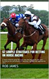 57 simple strategies for betting on horse racing: A study of British group flat races over the last twenty one years focusing on the performance of favourites. Updated and improved for 2021.