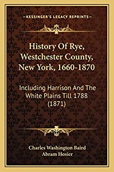 History Of Rye Westchester County New York 1660-1870  Including Harrison And The White Plains Till 1788  1871