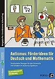 Autismus: Förderideen für Deutsch und Mathematik: Übungen für den Unterricht mit Schülern im Autismus-Spektrum (1. bis 9. Klasse) (Bergedorfer Grundsteine Schulalltag - SoPäd)