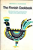 Finnish Cookbook - 400 Old-country Recipes Including Delicious Baked Goods, Pasties, Vegetable Pancakes, Fish, Sausages, and the Sensational Coffee Table