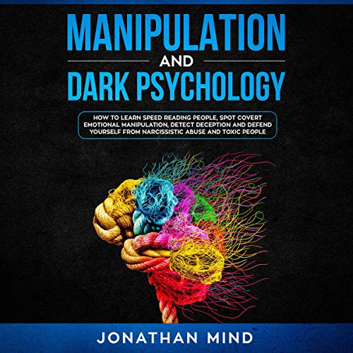 『Manipulation and Dark Psychology: How to Learn Speed Reading People, Spot Covert Emotional Manipulation, Detect Deception, and Defend Yourself from Narcissistic Abuse and Toxic People』のカバーアート