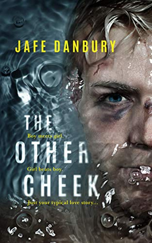 THE OTHER CHEEK: Boy meets girl. Girl beats boy. Just your typical love story... by [JAFE DANBURY]