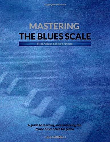 Mastering The Blues Scale: Minor Blues For Piano