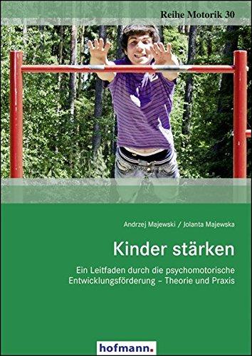 Kinder stärken: Ein Leitfaden durch die psychomotorische Entwicklungsförderung - Theorie und Praxis (Reihe Motorik)