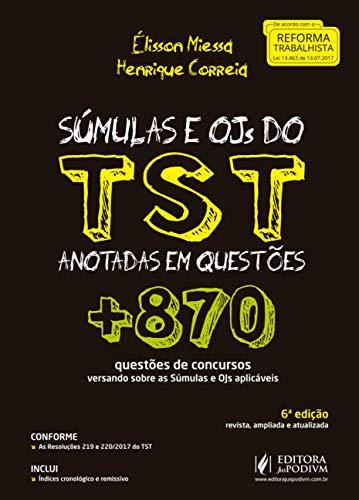 Súmulas e OJs do TST Anotadas em Questões: + 870 Questões de Concursos Versando Sobre as Súmulas e OJs Aplicáveis
