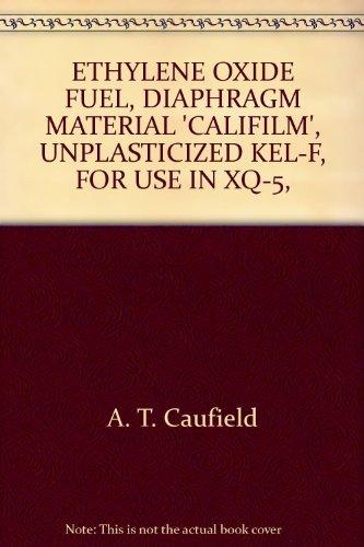 ETHYLENE OXIDE FUEL, DIAPHRAGM MATERIAL 'CALIFILM', UNPLASTICIZED KEL-F, FOR USE IN XQ-5,