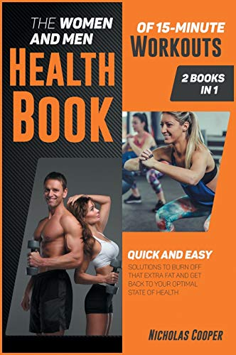 The Women and Men Health Book of 15-Minute Workouts [2 Books 1]: Quick and Easy Solution to Burn Off that Extra Fat and Get Back to Your Optimal State of Health (4) (Healthy Living)