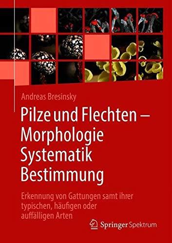 Pilze und Flechten – Morphologie, Systematik, Bestimmung: Erkennung von Gattungen samt ihrer typischen, häufigen oder auffälligen Arten