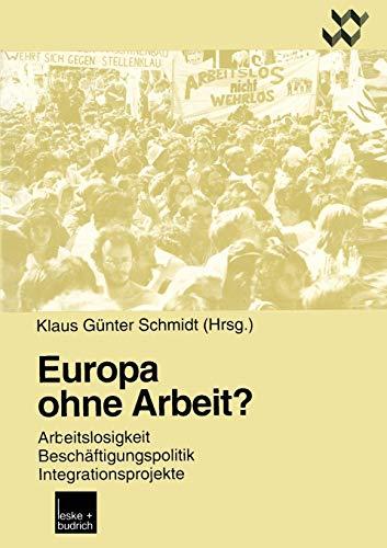 Europa ohne Arbeit?: Arbeitslosigkeit, Beschäftigungspolitik, Integrationsprojekte (Altenholzer Schriften (7), Band 7)