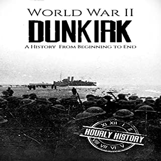World War II Dunkirk     A History from Beginning to End              By:                                                                                                                                 Hourly History                               Narrated by:                                                                                                                                 Stephen Paul Aulridge Jr                      Length: 1 hr     Not rated yet     Overall 0.0