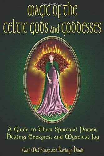 Magic of the Celtic Gods and Goddesses: A Guide to Their Spiritual Power, Healing Energies, and Mystical Joy